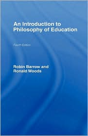 An Introduction to Philosophy of Education - Ronald Woods, Robin Barrow