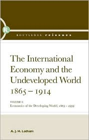The International Economy and the Undeveloped World 1865-1914: The Depression and Developing World, 1865-1939 - A.J.H. Latham