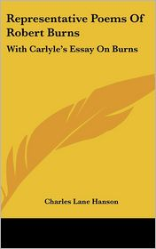 Representative Poems of Robert Burns: With Carlyle's Essay on Burns - Charles Lane Hanson (Editor)