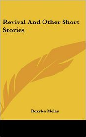 Revival and Other Short Stories - Roxylea Melas