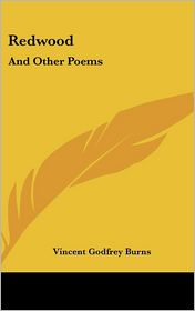 Redwood: And Other Poems - Vincent Godfrey Burns