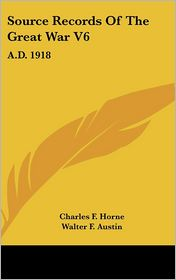 Source Records of the Great War V6: A.D. 1918 - Charles F. Horne, Walter F. Austin (Editor)