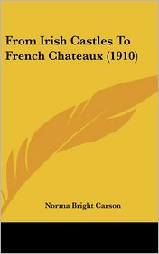 From Irish Castles To French Chateaux (1910) - Norma Bright Carson