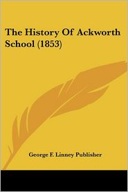 The History Of Ackworth School (1853) - George F. Linney Publisher