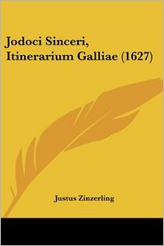 Jodoci Sinceri, Itinerarium Galliae (1627) - Justus Zinzerling