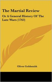 The Martial Review: Or a General History of the Late Wars (1763) - Oliver Goldsmith