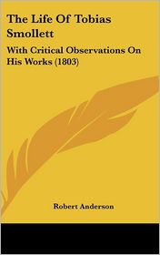 The Life of Tobias Smollett: With Critical Observations on His Works (1803) - Robert Anderson
