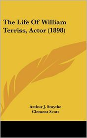 The Life of William Terriss, Actor (1898) - Arthur J. Smythe, Clement Scott (Introduction)