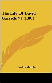 The Life of David Garrick V1 (1801) - Arthur Murphy