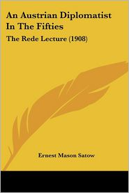 An Austrian Diplomatist In The Fifties - Ernest Mason Satow