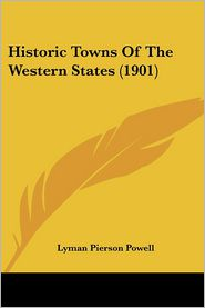 Historic Towns Of The Western States (1901) - Lyman Pierson Powell (Editor)