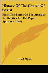 History Of The Church Of Christ - Joseph Milner
