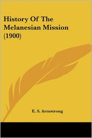 History Of The Melanesian Mission (1900) - E.S. Armstrong