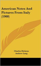 American Notes And Pictures From Italy (1900) - Charles Dickens