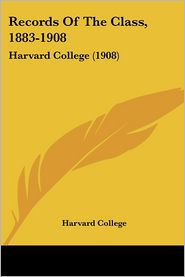 Records Of The Class, 1883-1908 - Harvard College