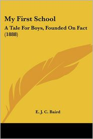 My First School - E. J. C. Baird
