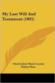 My Last Will And Testament (1895) - Charles Jean Marie Loyson