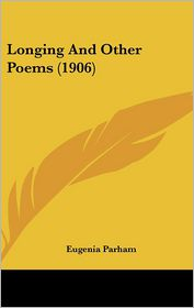 Longing And Other Poems (1906) - Eugenia Parham