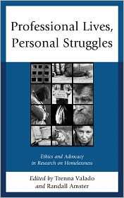 Professional Lives, Personal Struggles: Ethics and Advocacy in Research on Homelessness - Randall Amster, Don Mitchell, David Cook, Jeff Ferrell, Kathleen Arnold, Kurt Borchard, Vincent Lyon-Callo, Julie Adkins, Martha