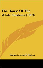 The House Of The White Shadows (1903) - Benjamin Leopold Farjeon