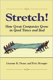 Stretch!: How Great Companies Grow In Good Times and Bad - Fritz Kroeger, Graeme K. Deans