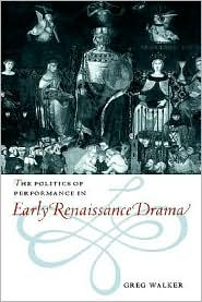 The Politics of Performance in Early Renaissance Drama