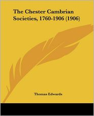 The Chester Cambrian Societies, 1760-1906 (1906) - Thomas Edwards