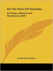 On The Flora Of Australia - Joseph Dalton Hooker