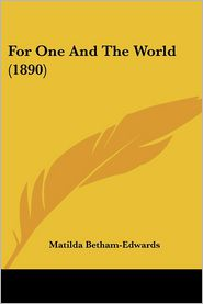 For One And The World (1890) - Matilda Betham-Edwards
