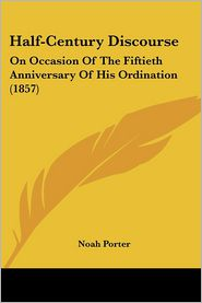 Half-Century Discourse: On Occasion of the Fiftieth Anniversary of His Ordination (1857)