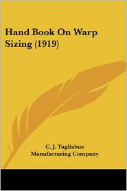 Hand Book On Warp Sizing (1919) - C. J. Tagliabue Manufacturing Company