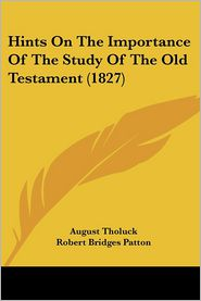Hints On The Importance Of The Study Of The Old Testament (1827) - August Tholuck