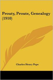 Prouty, Proute, Genealogy (1910) - Charles Henry Pope (Editor)