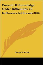 Pursuit Of Knowledge Under Difficulties V2 - George L. Craik