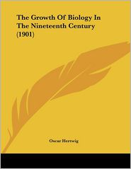 The Growth of Biology in the Nineteenth Century - Oscar Hertwig
