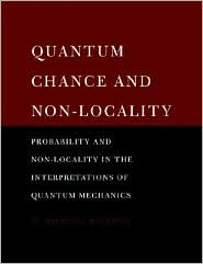 Quantum Chance and Non-locality: Probability and Non-locality in the Interpretations of Quantum Mechanics - W. Michael Dickson