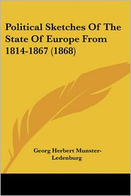 Political Sketches Of The State Of Europe From 1814-1867 (1868) - Georg Herbert Munster-Ledenburg
