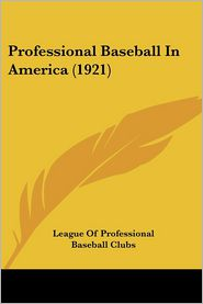 Professional Baseball In America (1921) - League Of Professional Baseball Clubs