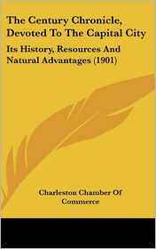 The Century Chronicle, Devoted To The Capital City - Charleston Chamber Of Commerce