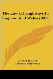 The Law Of Highways In England And Wales (1865) - Leonard Shelford, Charles Manley Smith
