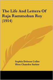 The Life and Letters of Raja Rammohun Roy (1914)