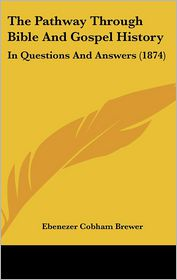 The Pathway Through Bible And Gospel History - Ebenezer Cobham Brewer (Editor)