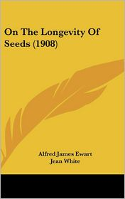 On The Longevity Of Seeds (1908) - Alfred James Ewart