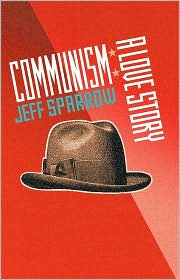 Communism: A Love Story - Jeff Sparrow