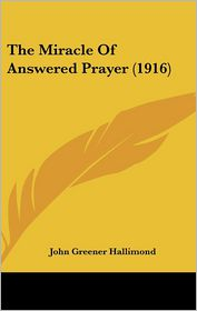 The Miracle Of Answered Prayer (1916) - John Greener Hallimond