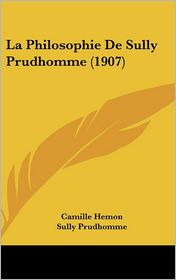 La Philosophie De Sully Prudhomme (1907) - Camille Hemon, Foreword by Prudhomme Sully