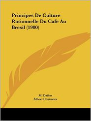 Principes De Culture Rationnelle Du Cafe Au Bresil (1900) - M. Dafert, Albert Couturier (Translator)