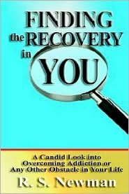 Finding the Recovery in You: A Candid Look into Overcoming Addiction or Any Other Obstacle in Your Life - R. S. Newman