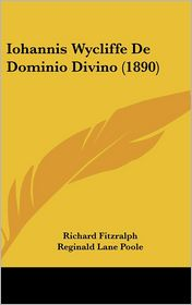 Iohannis Wycliffe de Dominio Divino (1890) - Richard Fitzralph, Reginald Lane Poole (Editor)