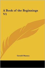 A Book of the Beginnings V1 - Gerald Massey